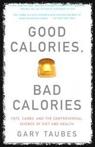 Good Calories Bad Calories - Gary Taubes